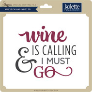 Wine is Calling I Must Go