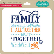 Family We May Not Have It All