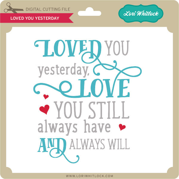 Download Loved You Yesterday Love You Still Svg Crafter Files