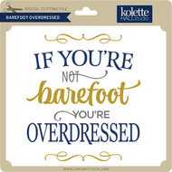 Barefoot Overdressed