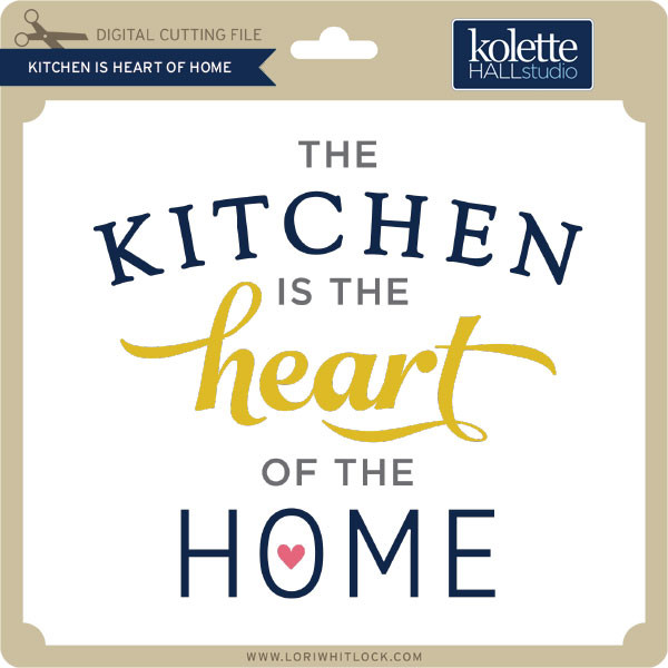 Kitchen Is Heart Of Home Lori Whitlock S Svg Shop