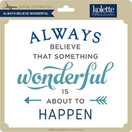 Always Believe Wonderful
