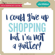 Give Up Shopping Not a Quitter