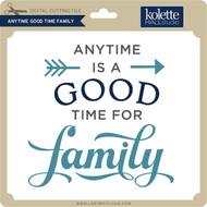 Anytime Good Time Family