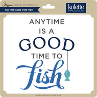 Anytime Good Time Fish