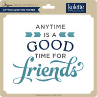 Anytime Good Time Friends