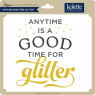 Anytime Good Time Glitter