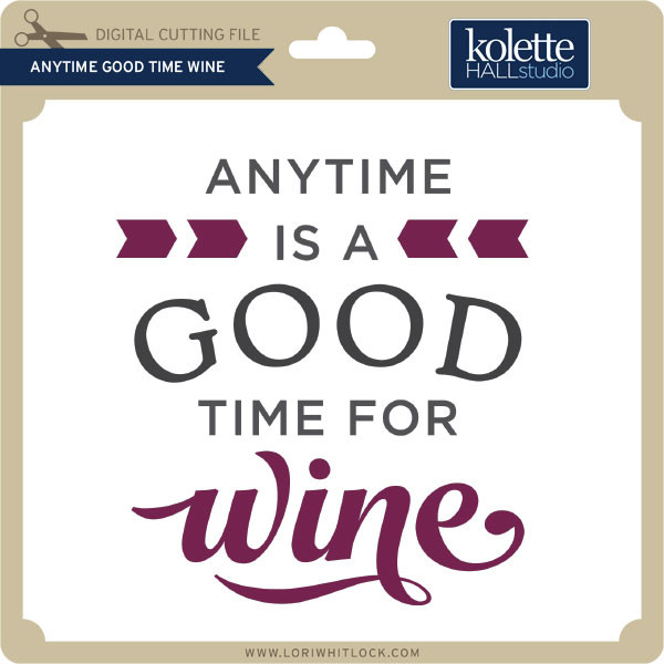 6866120d4 Anytime Good Time Wine - Lori Whitlock's SVG Shop
