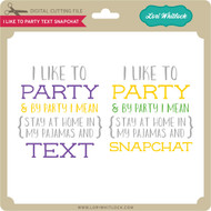 I Like to Party Text Snapchat