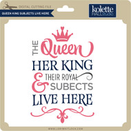 Queen King Subject Live Here