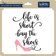 Life is Short Buy the Shoes 2