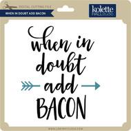 When in Doubt Add Bacon