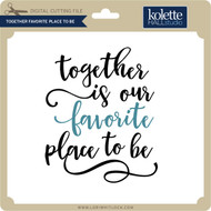 Together Favoriite Place to Be