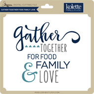 Gather Together Food Family Love