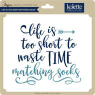 Life is Too Short Matching Socks