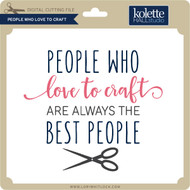 People Who Love To Craft