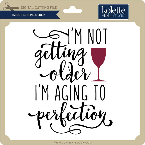 0e2747e0f852 I'm Not Getting Older - Lori Whitlock's SVG Shop