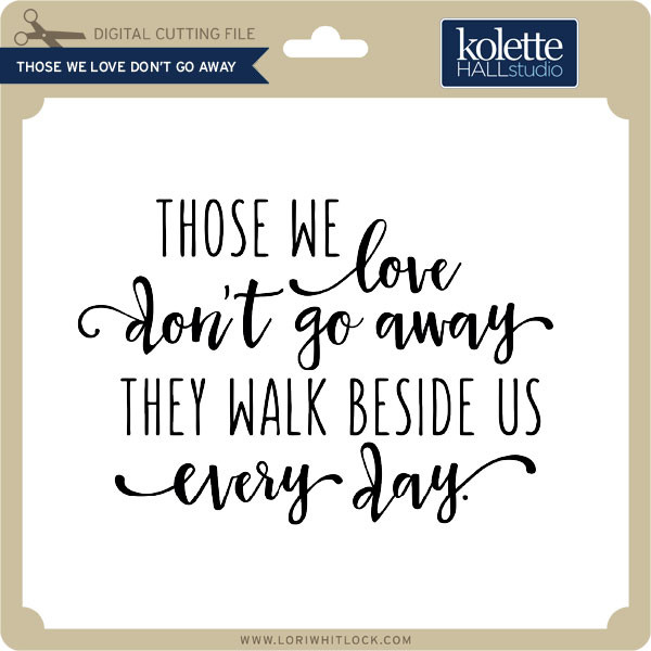 Those We Love Don T Go Away Lori Whitlock S Svg Shop