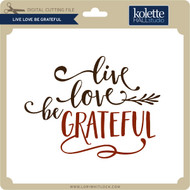 Live Love Be Grateful