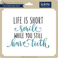 Life is Short Smile Teeth