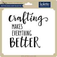 Crafting Makes Everything Better