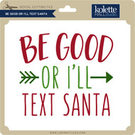 Be Good or I'll Text Santa
