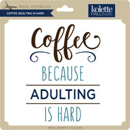 Coffee Adulting is Hard
