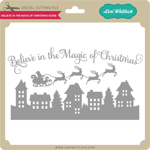 Believe In The Magic Of Christmas Scene Lori Whitlock S Svg Shop