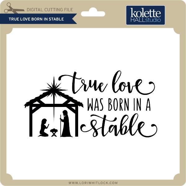 True Love Born In Stable Lori Whitlock S Svg Shop