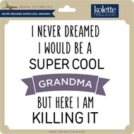 Never Dreamt Super Cool Grandma