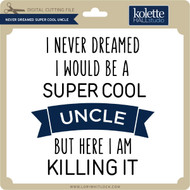 Never Dreamt Super Cool Uncle
