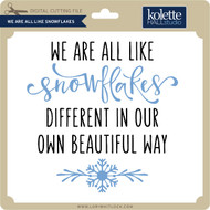 We are All Like Snowflakes