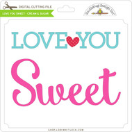 Love You Sweet - Cream & Sugar