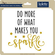 Do More What Makes You Sparkle