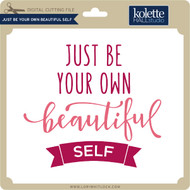 Just Be Your Own Beautiful Self