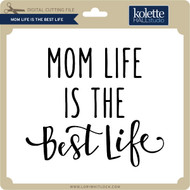 Mom Life is the Best Life