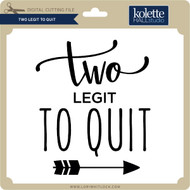Two Legit to Quit