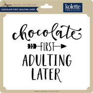 Chocolate First Adulting Later