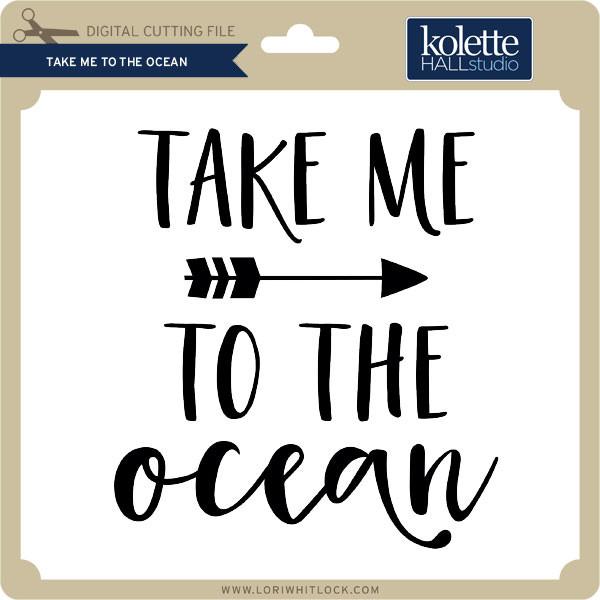 Take Me To The Ocean Lori Whitlock S Svg Shop