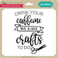 Drink Your Caffeine Crafts