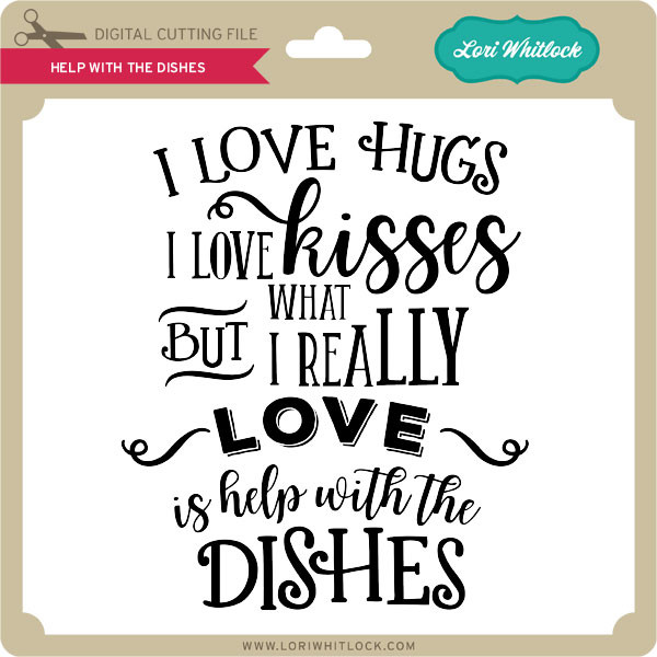 Help With The Dishes Lori Whitlock S Svg Shop
