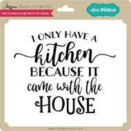 The Kitchen Came With the House