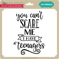 You Can't Scare Me Teenagers
