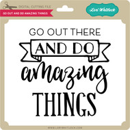Go Out and Do Amazing Things