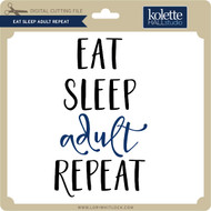 Eat Sleep Adult Repeat