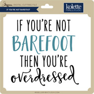 If You're Not Barefoot