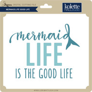 Mermaid Life Good Life