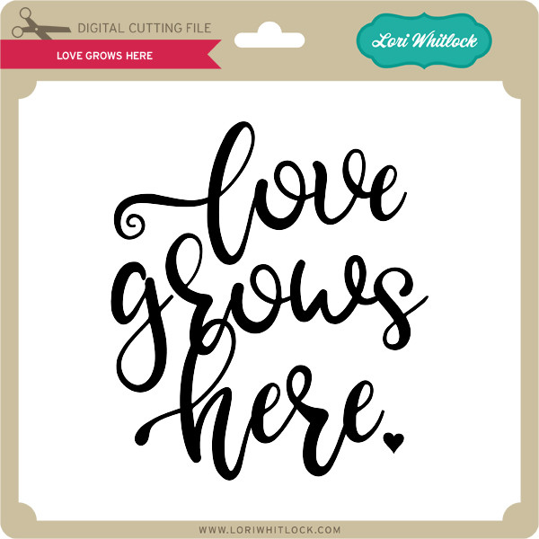 Download Love Grows Here - Lori Whitlock's SVG Shop