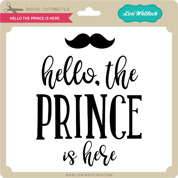 Hello The Prince Is Here Lori Whitlock S Svg Shop