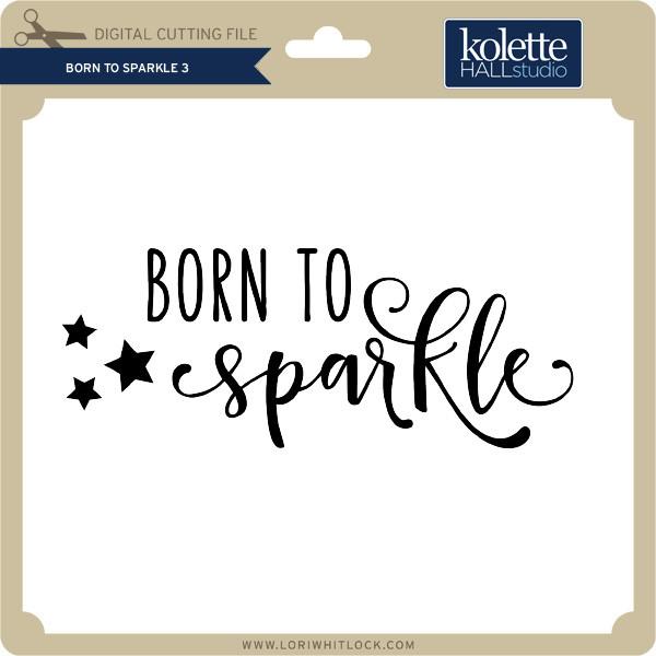 f42eb8b39cb4 Born to Sparkle 3 - Lori Whitlock's SVG Shop